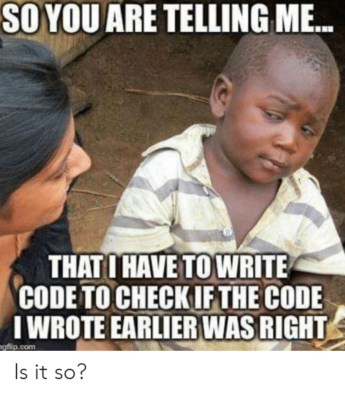 Com, Code, and The Code: SO YOU ARE TELLING M...  THATO HAVE TO WRITE  CODE TO CHECKIF THE CODE  IWROTE EARLIER WAS RIGHT  gflip.com Is it so?