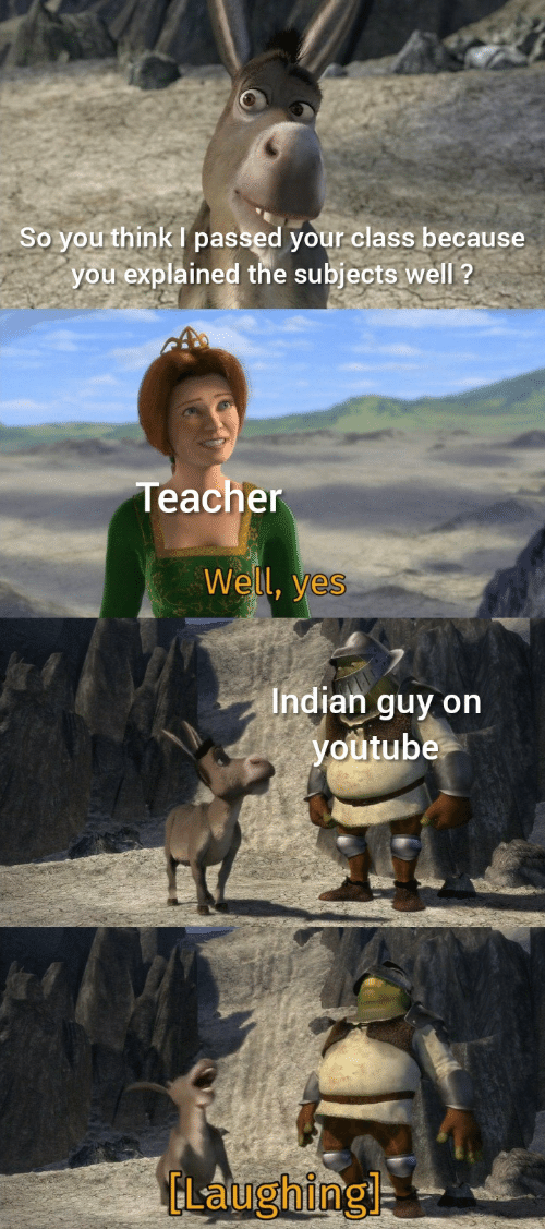 Explained: So you think I passed your class because  you explained the subjects well ?  Teacher  Well, yes  Indian guy on  youtube  ELaughingl