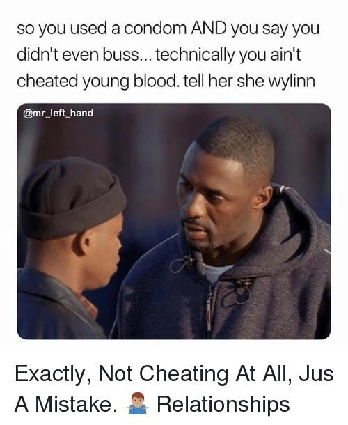 young blood: so you used a condom AND you say you  didn't even buss...technically you ain't  cheated young blood. tell her she wylinn  @mr left hand Exactly, Not Cheating At All, Jus A Mistake. 🤷🏽‍♂️ Relationships