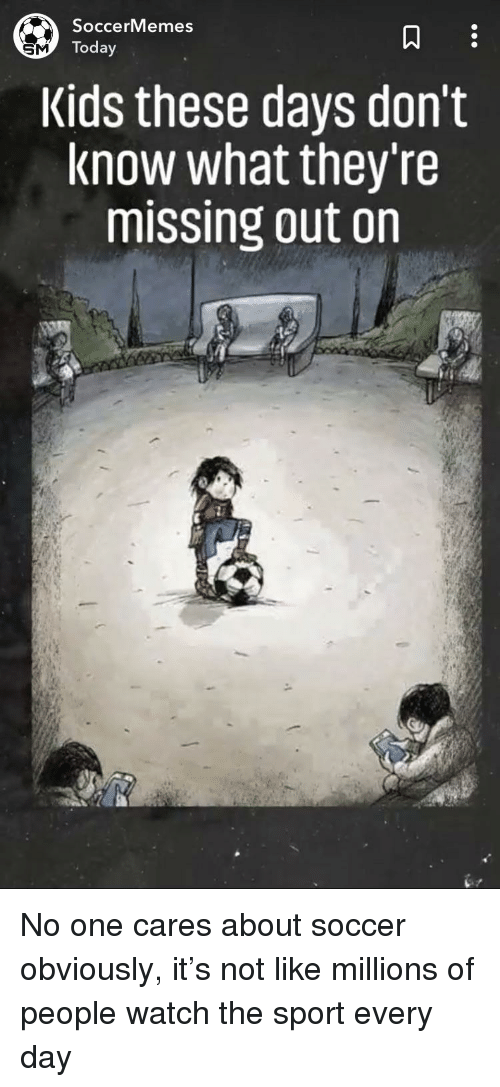 Soccer, Kids, and Today: SoccerMemes  Today  Kids these days don't  know what they're  missing out on