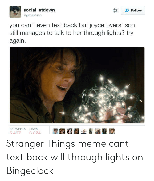 Bingeclock: social letdown  Follow  @grossfucc  you can't even text back but joyce byers' son  still manages to talk to her through lights? try  again.  RETWEETS LIKES  5.437  6 874 Stranger Things meme cant text back will through lights on Bingeclock
