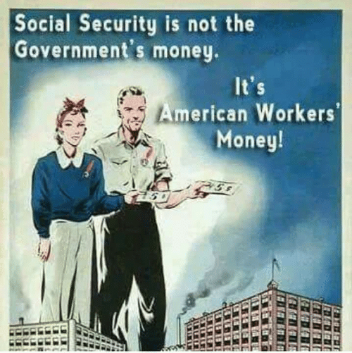 social security: Social Security is not the  Government's money  American Workers  Money!