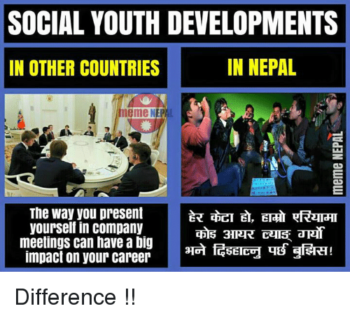 Country Memes: SOCIAL YOUTH DEVELOPMENTS  IN NEPAL  IN OTHER COUNTRIES  meme NEP  The way you present  yourself in company  meetings can have a big  3ERT!  impact on your career  GETECH THB Difference !!