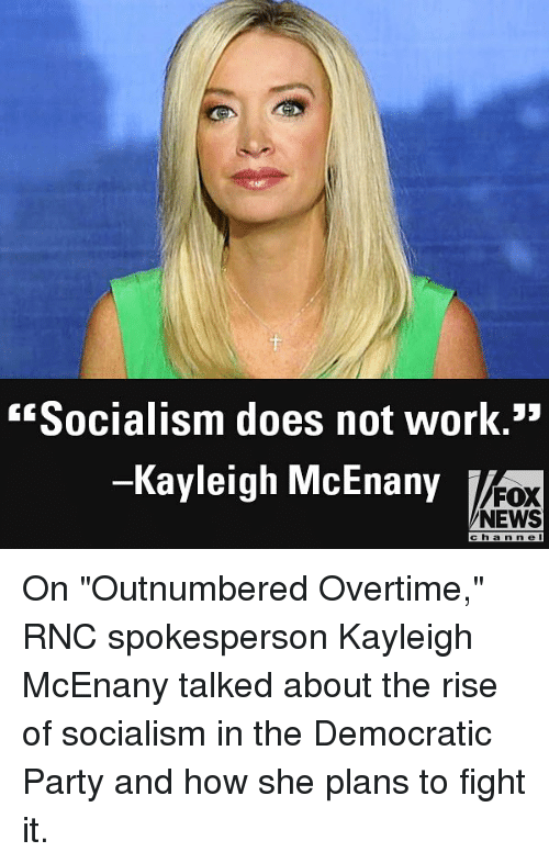 "Memes, News, and Party: Socialism does not work.""  -Kayleigh McEnany  FOX  NEWS  c h a n nel On ""Outnumbered Overtime,"" RNC spokesperson Kayleigh McEnany talked about the rise of socialism in the Democratic Party and how she plans to fight it."