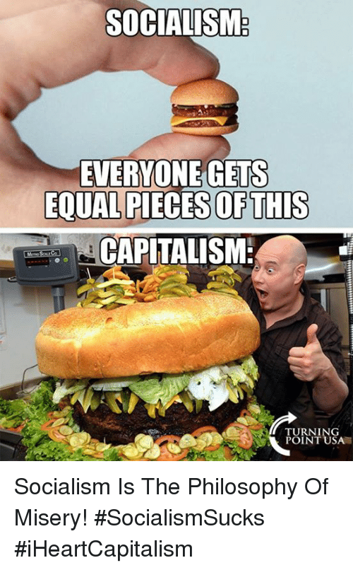 Equalism: SOCIALISM  EVERYONE GETS  EQUAL PIECES OFTHIS  CAPLTALISM  TURNING  POINT USA Socialism Is The Philosophy Of Misery! #SocialismSucks #iHeartCapitalism
