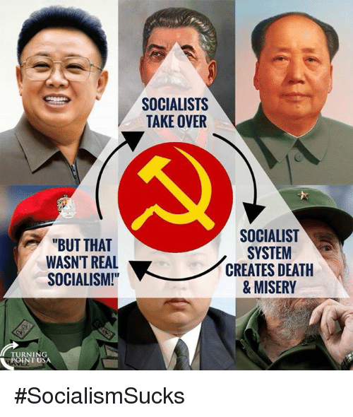 "Memes, Death, and Socialism: SOCIALISTS  TAKE OVER  ""BUT THAT  WASN'T REAL  SOCIALISM!  SOCIALIST  SYSTEM  CREATES DEATH  & MISERY  TURNING  POINT US #SocialismSucks"
