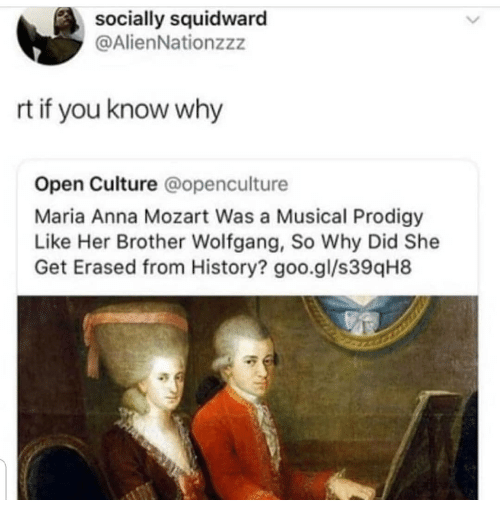Anna, Memes, and Squidward: socially squidward  @AlienNationzzz  rt if you know why  Open Culture @openculture  Maria Anna Mozart Was a Musical Prodigy  Like Her Brother Wolfgang, So Why Did She  Get Erased from History? goo.gl/s39qH8