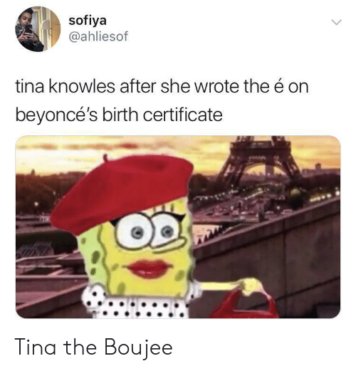 She, Tina Knowles, and Birth: sofiya  @ahliesof  tina knowles after she wrote the é on  beyoncé's birth certificate Tina the Boujee