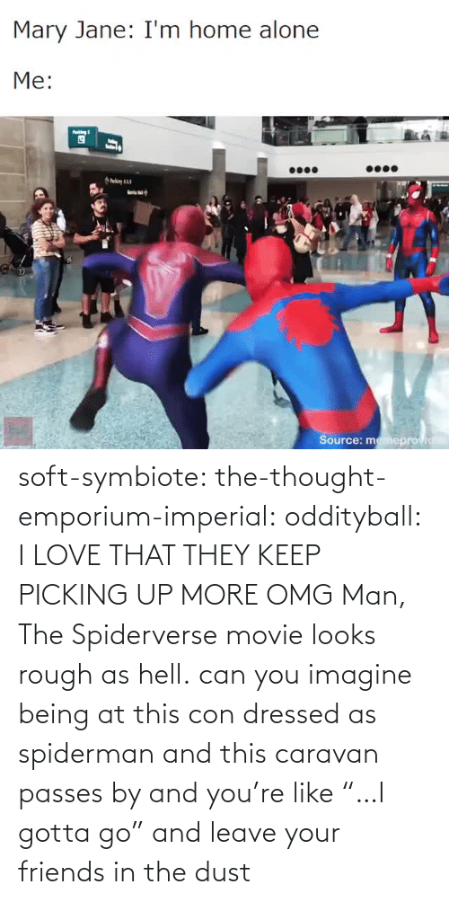 "Rough: soft-symbiote:  the-thought-emporium-imperial:  oddityball: I LOVE THAT THEY KEEP PICKING UP MORE OMG Man, The Spiderverse movie looks rough as hell.   can you imagine being at this con dressed as spiderman and this caravan passes by and you're like ""…I gotta go"" and leave your friends in the dust"