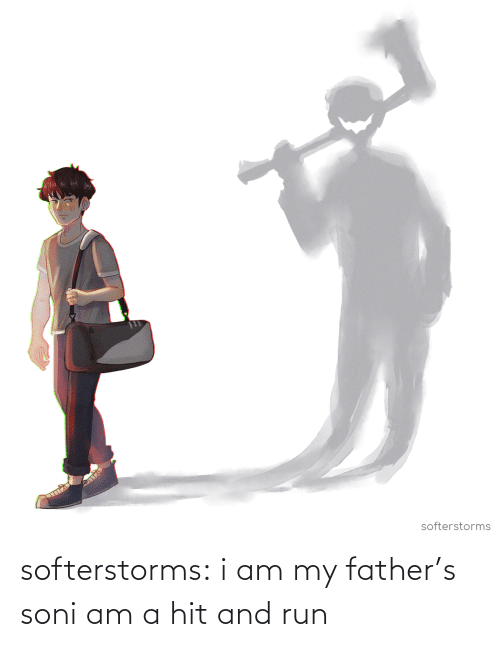 V: softerstorms:  i am my father's soni am a hit and run