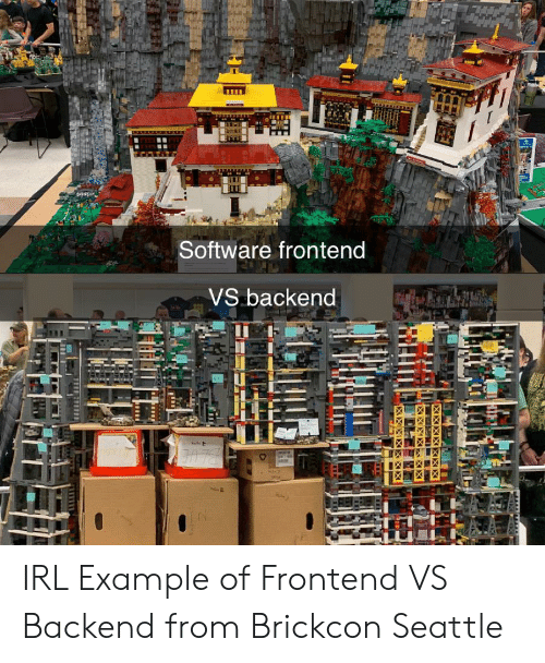 Example Of: Software frontend  VS backend IRL Example of Frontend VS Backend from Brickcon Seattle