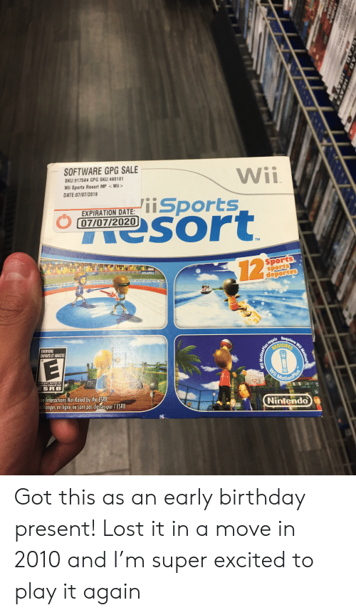 deportes: SOFTWARE GPG SALE  Wii  iiSports  esort  SKU:917584 GPG SKU:480101  Wii Sports Resort MP Wii>  DATE:07/07/2019  TM  EXPIRATION DATE:  07/07/2020  TM  Sports  sports  deportes  12  8TSPLASHI  Requiere Wii Moti  us requis  OUIRES  EVERYONE  ENFANTS ET ADULTES  Wii  Mosionalue  CONTENT RATED BY  CONTENU ÉVALUE PAR  ESRB  ine Interactions Not Rated by the ESRB  echanges en ligne ne sont pas dassés par l'ESRB  Nintendo  Wii MotionP  ARA$4EAY S  ACAR 5ATa  erd  AF EA  NSA Got this as an early birthday present! Lost it in a move in 2010 and I'm super excited to play it again