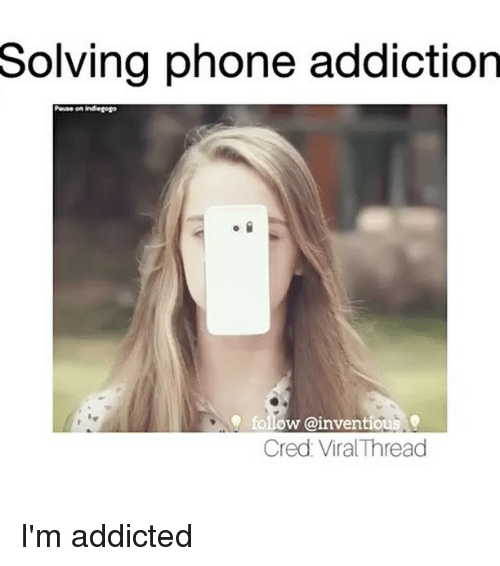 phone addiction: Solving phone addiction  Pause on indiegogo  follow @inventious  Cred: Viral Thread I'm addicted