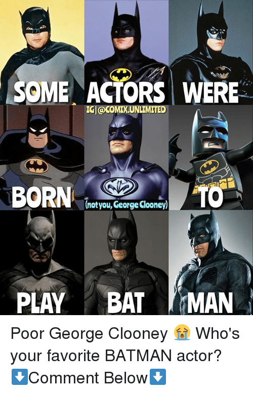 bat man: SOME ACTORS WERE  IGl@coMIXUNLIMITED  (notyou, George Clooney)  PLAY BAT MAN Poor George Clooney 😭 Who's your favorite BATMAN actor? ⬇️Comment Below⬇️