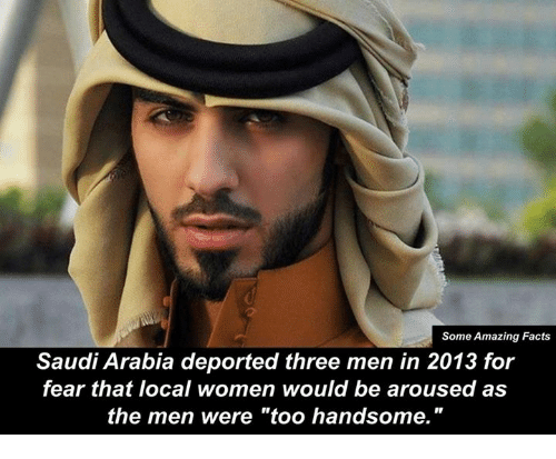 """Facts, Memes, and Amaz: Some Amazing Facts  Saudi Arabia deported three men in 2013 for  fear that local women would be aroused as  the men were """"too handsome."""