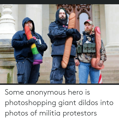 Militia: Some anonymous hero is photoshopping giant dildos into photos of militia protestors