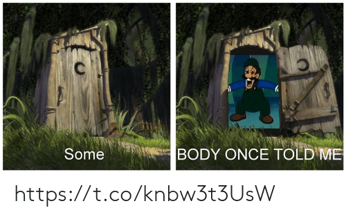 Once, Body, and Https: Some BODY ONCE TOLDIVE https://t.co/knbw3t3UsW