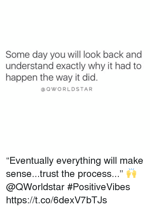"""Back, Day, and Why: Some day you will look back and  understand exactly why it had to  happen the way it did  @ QWORLDSTAR """"Eventually everything will make sense...trust the process..."""" 🙌 @QWorldstar #PositiveVibes https://t.co/6dexV7bTJs"""