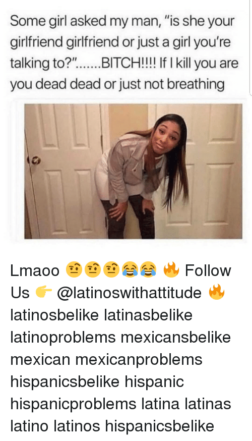"Bitch, Latinos, and Memes: Some girl asked my man, ""is she your  girlfriend girlfriend or just a girl you're  talking to?""BITCH!!! If I kill you are  you dead dead or just not breathing Lmaoo 🤨🤨🤨😂😂 🔥 Follow Us 👉 @latinoswithattitude 🔥 latinosbelike latinasbelike latinoproblems mexicansbelike mexican mexicanproblems hispanicsbelike hispanic hispanicproblems latina latinas latino latinos hispanicsbelike"