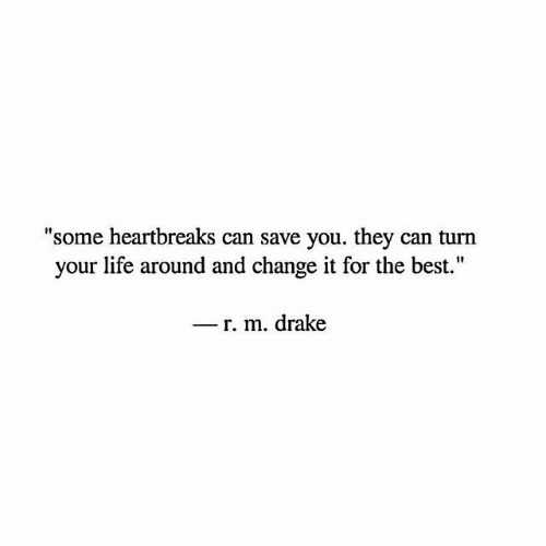 "Drake, Life, and Best: ""some heartbreaks can save you. they can turn  your life around and change it for the best.""  _ r. m. drake"