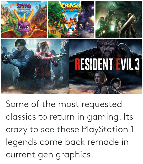 classics: Some of the most requested classics to return in gaming. Its crazy to see these PlayStation 1 legends come back remade in current gen graphics.
