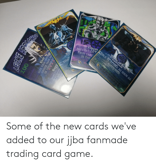 cards: Some of the new cards we've added to our jjba fanmade trading card game.