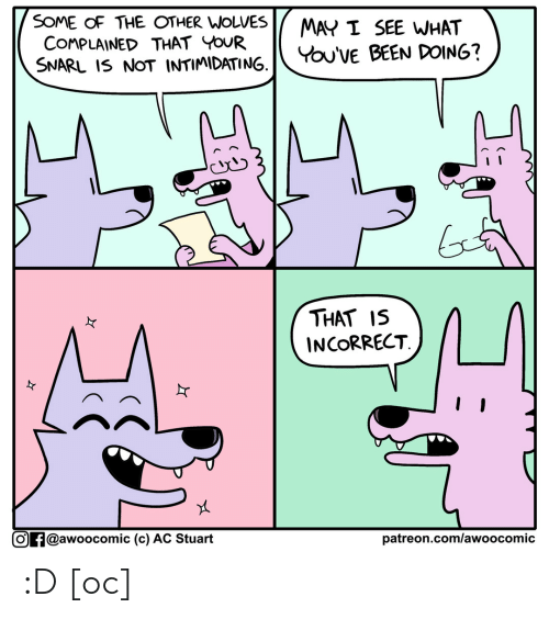 incorrect: SOME OF THE OTHER WOLVES  COMPLAINED THAT YOUR  SNARL IS NOT INTIMIDATING.  MAY I SEE WHAT  You'VE BEEN DOING?  THAT IS  INCORRECT  Of@awoocomic (c) AC Stuart  patreon.com/awo o comic :D [oc]