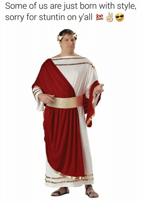 Rough Roman: Some of us are just born with style,  sorry for stuntin on y'all