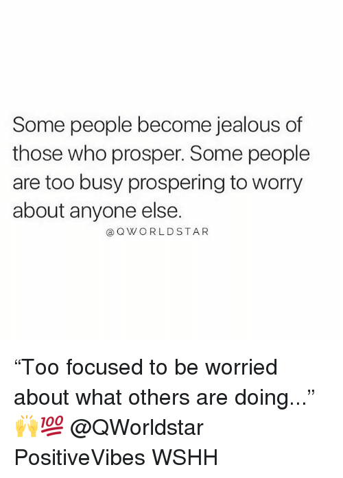 "prosper: Some people become jealous of  those who prosper. Some people  are too busy prospering to worry  about anyone else.  ⓐQWORLDSTAR ""Too focused to be worried about what others are doing..."" 🙌💯 @QWorldstar PositiveVibes WSHH"