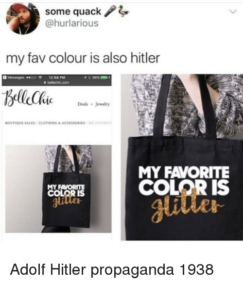 Boutique: some quack / 4  @hurlarious  my fav colour is also hitler  Messages 00 12:58 PM  98%  Deals Jewelry  BOUTIQUE SALES , CLOTHING & ACCESSORIES / Mr ,Avorr  MY FAVORITE  COLOR IS  MY FAVORITE  Jlutte Adolf Hitler propaganda 1938