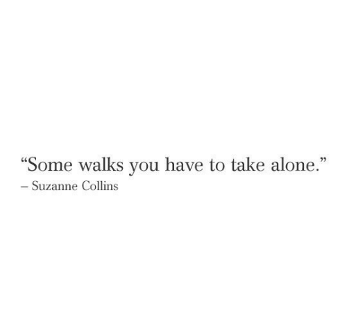 """Being Alone, Suzanne Collins, and Collins: """"Some walks vou have to take alone.""""  03  Suzanne Collins"""