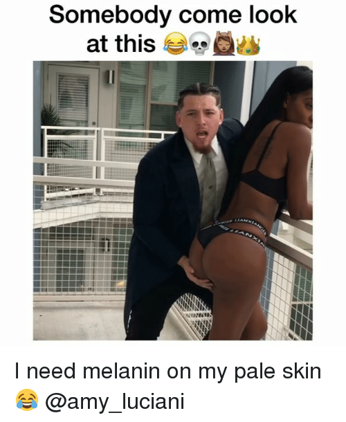 Memes, 🤖, and Amy: Somebody come look  at this I need melanin on my pale skin 😂 @amy_luciani