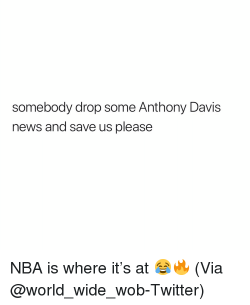 Basketball, Nba, and News: somebody drop some Anthony Davis  news and save us please NBA is where it's at 😂🔥 (Via @world_wide_wob-Twitter)