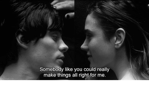 All, Make, and You: Somebody like you could really  make things all right for me.