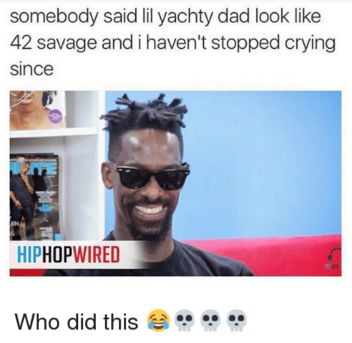 somebody said lil yachty dad look like 42 savage and 24819420 🐣 25 best memes about hiphopwired hiphopwired memes