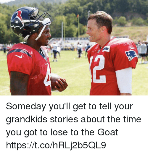 Tom Brady, Goat, and Time: Someday you'll get to tell your grandkids stories about the time you got to lose to the Goat https://t.co/hRLj2b5QL9