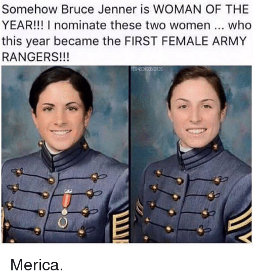 army ranger: Somehow Bruce Jenner is WOMAN OF THE  YEAR!!! nominate these two women who  this year became the FIRST FEMALE ARMY  RANGERS!!!  REDNEONDEOS Merica.