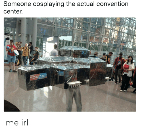 lux: Someone cosplaying the actual convention  center.  LUX me irl