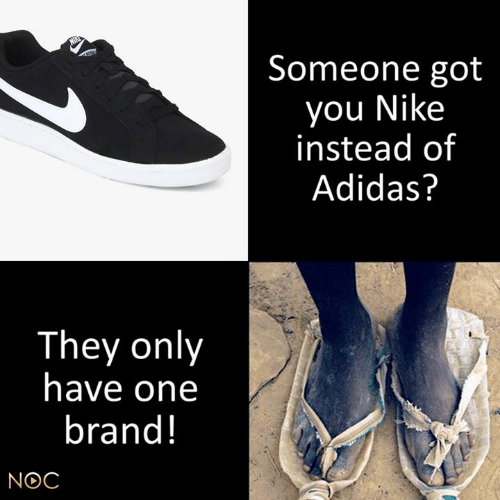 Adidas, Memes, and Nike: Someone got  you Nike  instead of  Adidas?  They only  have one  brand!  NOC