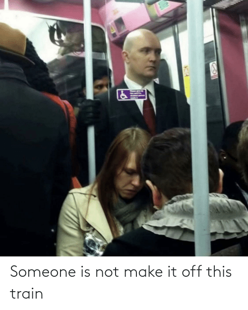 Make It: Someone is not make it off this train