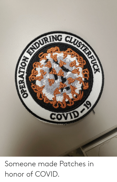 honor: Someone made Patches in honor of COVID.