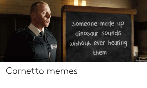 Dinosaur, Memes, and Them: Someone made up  dinosaur sounds  without ever hearing  POLIT  them Cornetto memes