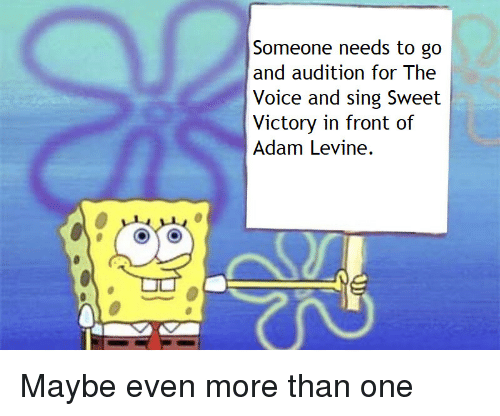 The Voice, Adam Levine, and Voice: Someone needs to go  and audition for The  Voice and sing Swext  Victory in front of  Adam Levine. Maybe even more than one