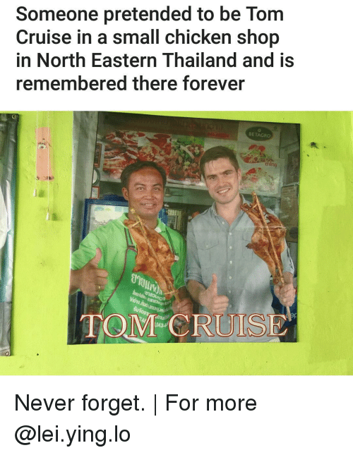 foreverly: Someone pretended to be Tom  Cruise in a small chicken shop  in North Eastern Thailand and is  remembered there forever  BETAGRO  TOM RUIS Never forget. | For more @lei.ying.lo