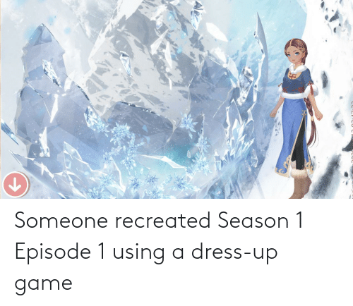 episode 1: Someone recreated Season 1 Episode 1 using a dress-up game