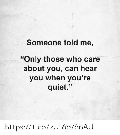 "Can Hear: Someone told me,  ""Only those who care  about you, can hear  you when you' re  quiet."" https://t.co/zUt6p76nAU"
