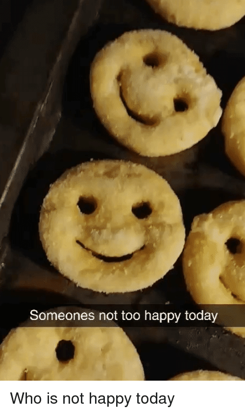 Happy, Today, and Who: Someones not too happy today Who is not happy today
