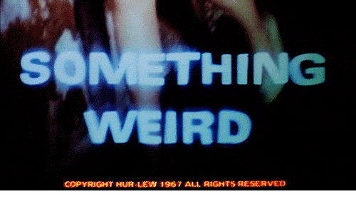 Reserved: SOMETHING  WEIRD  COPYRIGHT HIJR-LEW 1967 ALL RIGHTS RESERVED