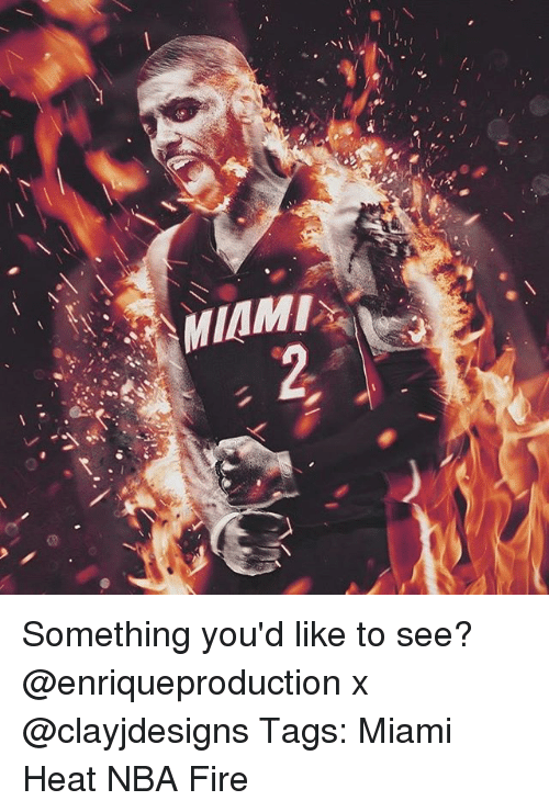 Miami Heat: Something you'd like to see? @enriqueproduction x @clayjdesigns Tags: Miami Heat NBA Fire