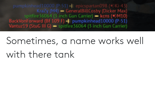 tank: Sometimes, a name works well with there tank